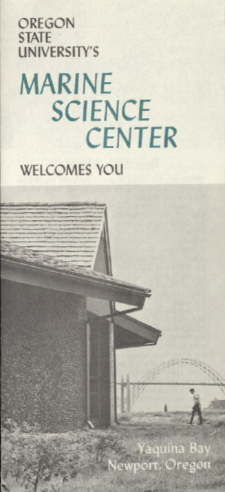 "Text reads ""OSU's Marine Science Center Welcomes You"" and ""Yaquina Bay, OR"". Pamphlet for HMSC; photo bears image of Visitors Center front, with Newport Bridge and a man walking in background."